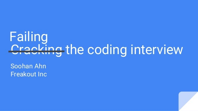 Cracking the coding interview Soohan Ahn Freakout Inc Failing