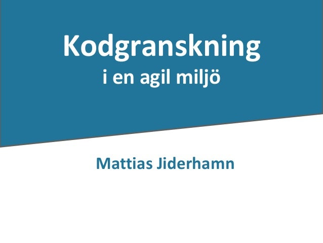 Kodgranskning                    i en agil miljö                    Mattias JiderhamnMattias Jiderhamn