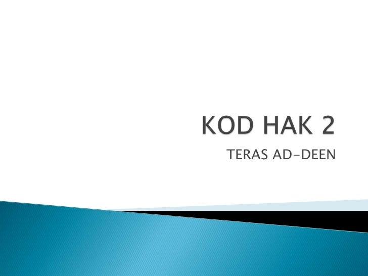KOD HAK 2<br />TERAS AD-DEEN<br />