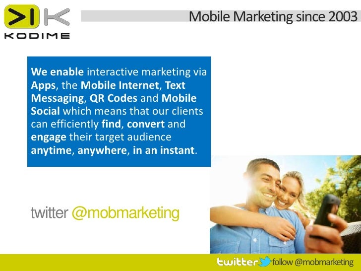 Mobile Marketing since 2003We enable interactive marketing viaApps, the Mobile Internet, TextMessaging, QR Codes and Mobil...