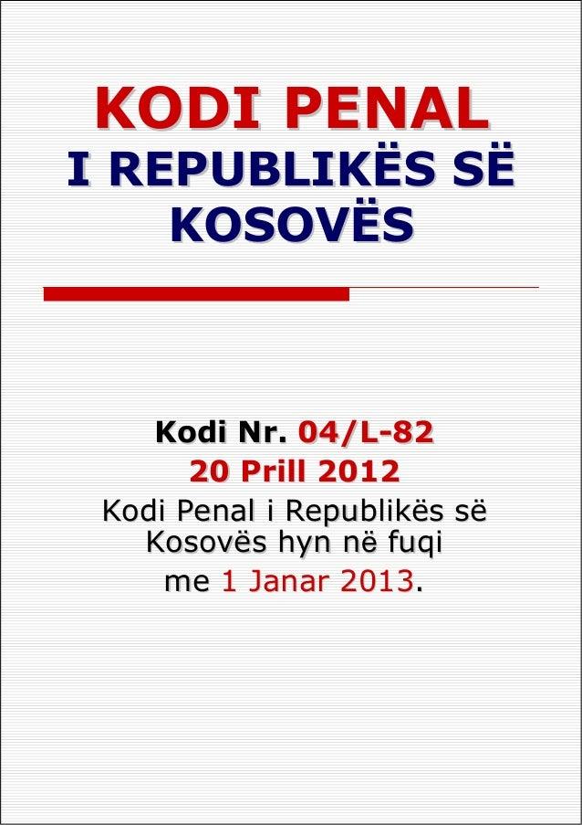 KODI PENALI REPUBLIKËS SË    KOSOVËS    Kodi Nr. 04/L-82       20 Prill 2012 Kodi Penal i Republikës së   Kosovës hyn nё f...