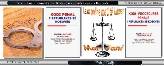 Kodi Penal i Kosovës dhe Kodi i Procedurës Penale i Kosovës      Mbledhur nga: Marjan DODAJFreskuar me dt. 21.12.2012     ...