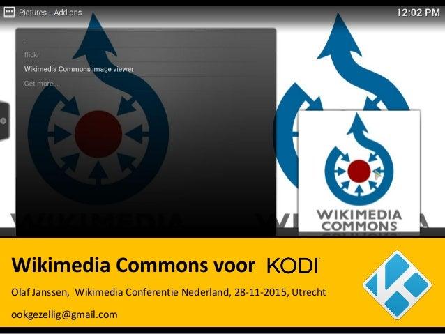 Wikimedia Commons voor Olaf Janssen, Wikimedia Conferentie Nederland, 28-11-2015, Utrecht ookgezellig@gmail.com