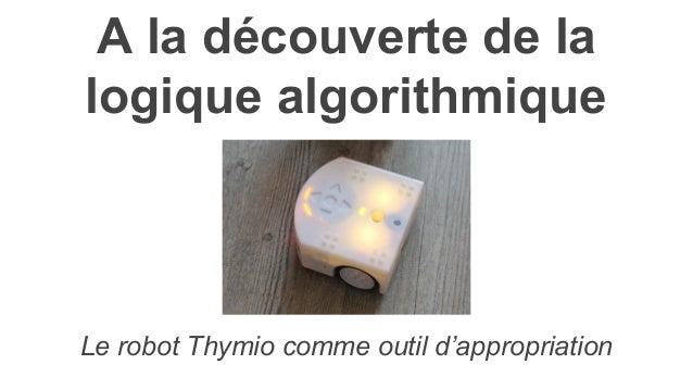 A la découverte de la logique algorithmique Le robot Thymio comme outil d'appropriation