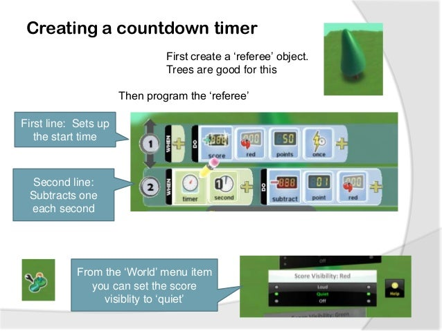 Creating a countdown timer First create a 'referee' object. Trees are good for this Then program the 'referee' First line:...