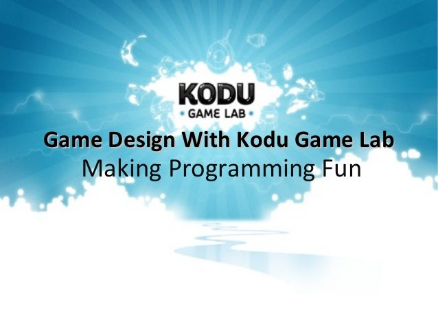 Game Design With Kodu Game LabGame Design With Kodu Game Lab Making Programming Fun