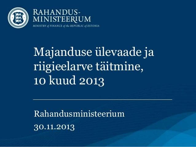 Majanduse ülevaade ja riigieelarve täitmine, 10 kuud 2013 Rahandusministeerium 30.11.2013