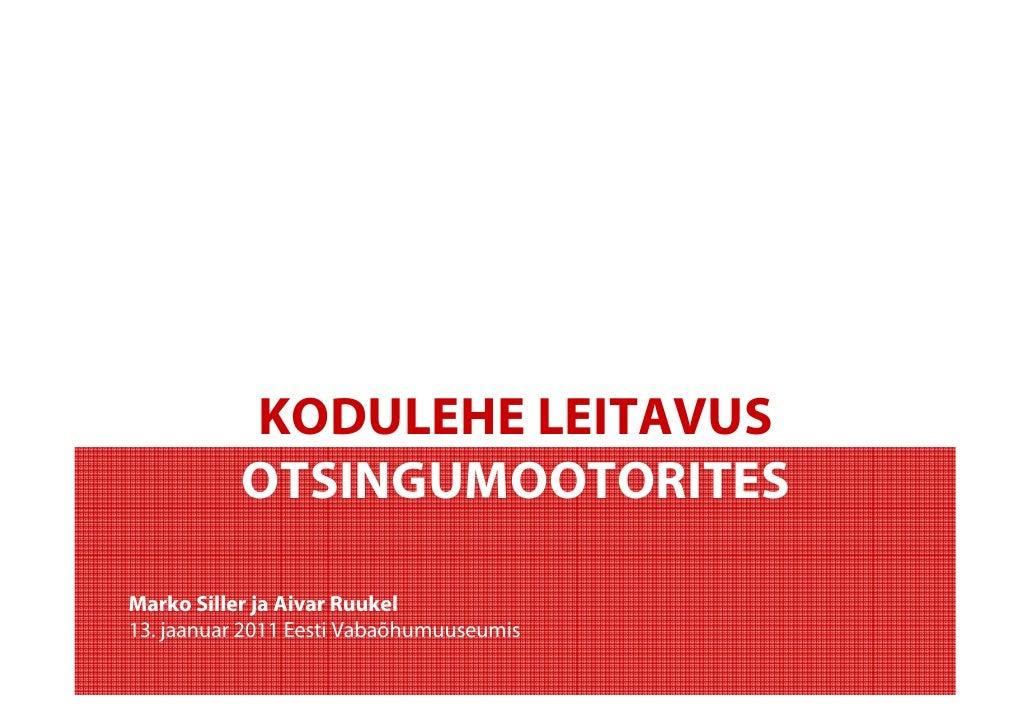 KODULEHE LEITAVUS            OTSINGUMOOTORITES  Marko Siller ja Aivar Ruukel 13. jaanuar 2011 Eesti Vabaõhumuuseumis