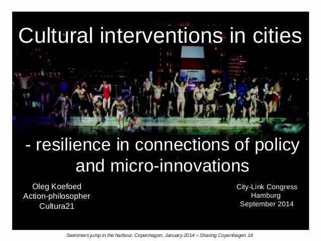 Cultural interventions in cities  - resilience in connections of policy  and micro-innovations  Oleg Koefoed  Action-philo...