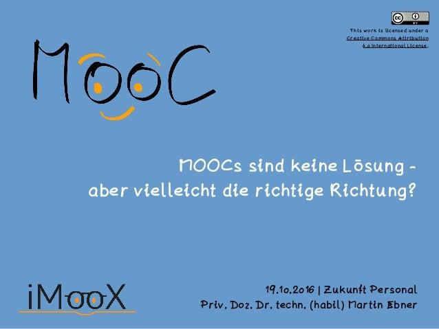 MOOCs sind keine Lösung -  aber vielleicht die richtige Richtung? 19.10.2016 | Zukunft Personal Priv. Doz. Dr. techn. (ha...