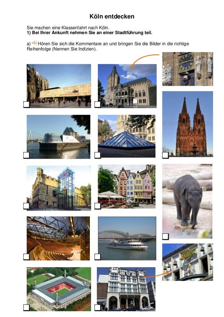 Köln entdeckenSie machen eine Klassenfahrt nach Köln.1) Bei Ihrer Ankunft nehmen Sie an einer Stadtführung teil.a)   Hören...