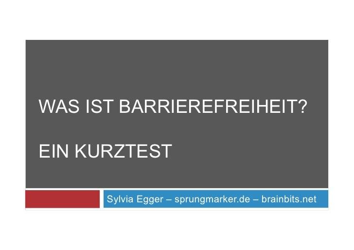 WAS IST BARRIEREFREIHEIT?  EIN KURZTEST        Sylvia Egger – sprungmarker.de – brainbits.net