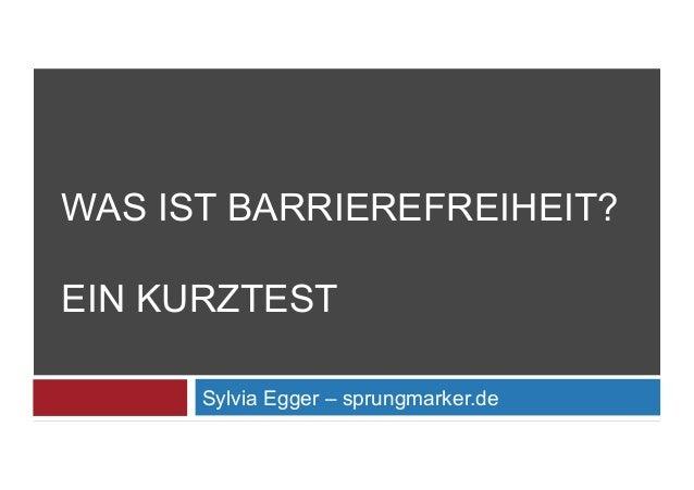 Sylvia Egger – sprungmarker.de WAS IST BARRIEREFREIHEIT? EIN KURZTEST