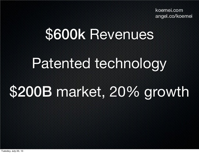$600k Revenues Patented technology $200B market, 20% growth angel.co/koemei koemei.com Tuesday, July 23, 13