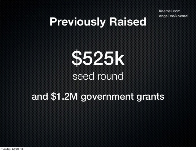 and $1.2M government grants angel.co/koemei koemei.com $525k seed round Previously Raised Tuesday, July 23, 13
