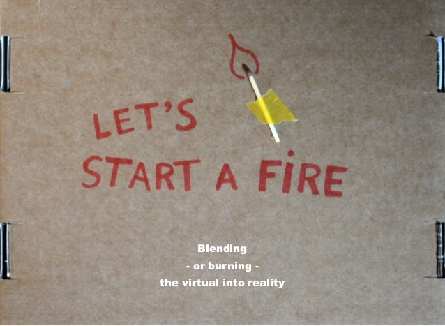 Blending - or burning - the virtual into reality