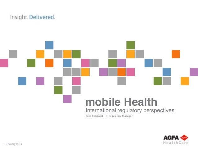 February 2014 mobile Health International regulatory perspectives Koen Cobbaert – IT Regulatory Manager