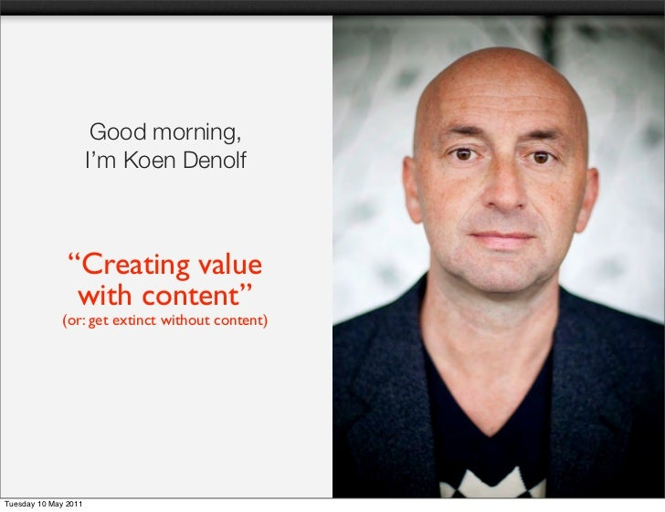 """Good morning,                      I'm Koen Denolf               """"Creating value                with content""""             ..."""