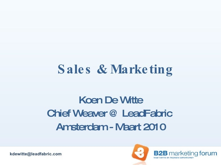 Sales & Marketing Koen De Witte Chief Weaver @ LeadFabric  Amsterdam - Maart 2010 [email_address]
