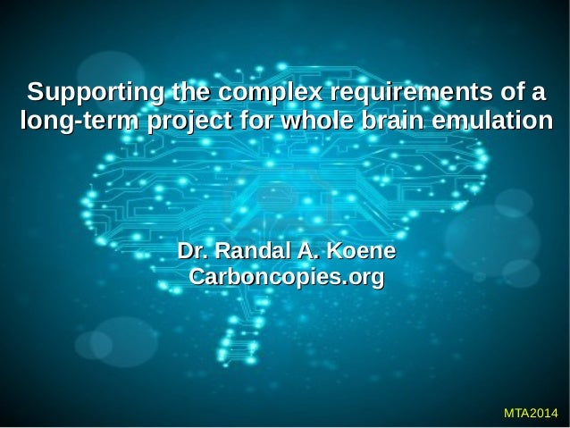 Supporting the complex requirements of aSupporting the complex requirements of a long-term project for whole brain emulati...