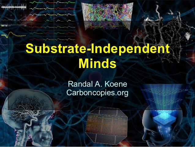 Substrate-Independent        Minds     Randal A. Koene     Carboncopies.org                        1