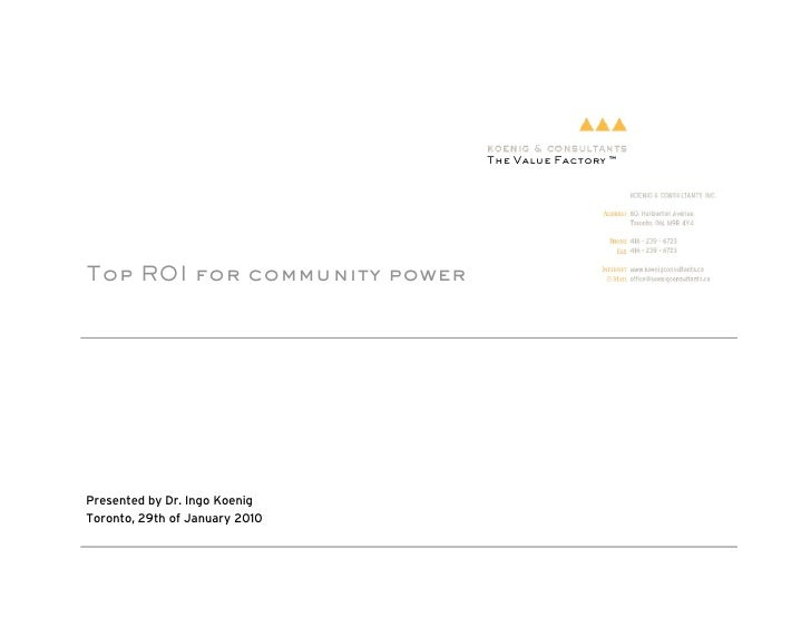 The Value Factory ™     Top ROI for community power     Presented by Dr. Ingo Koenig Toronto, 29th of January 2010
