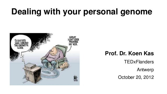 Dealing with your personal genome                     Prof. Dr. Koen Kas                            TEDxFlanders          ...