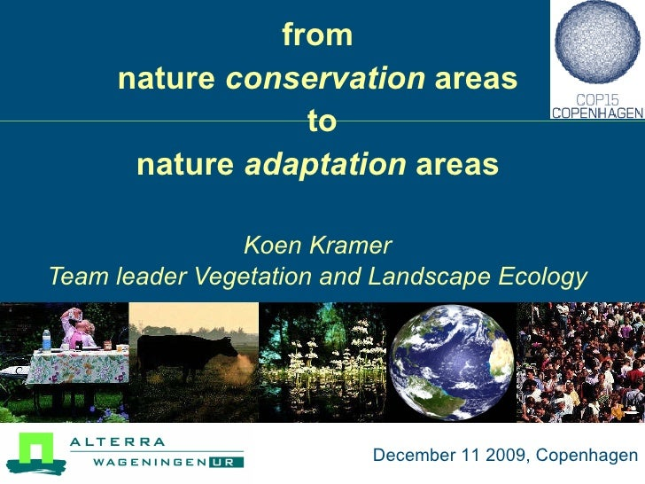 from   nature  conservation  areas  to nature  adaptation  areas  Koen Kramer Team leader Vegetation and Landscape Ecology...