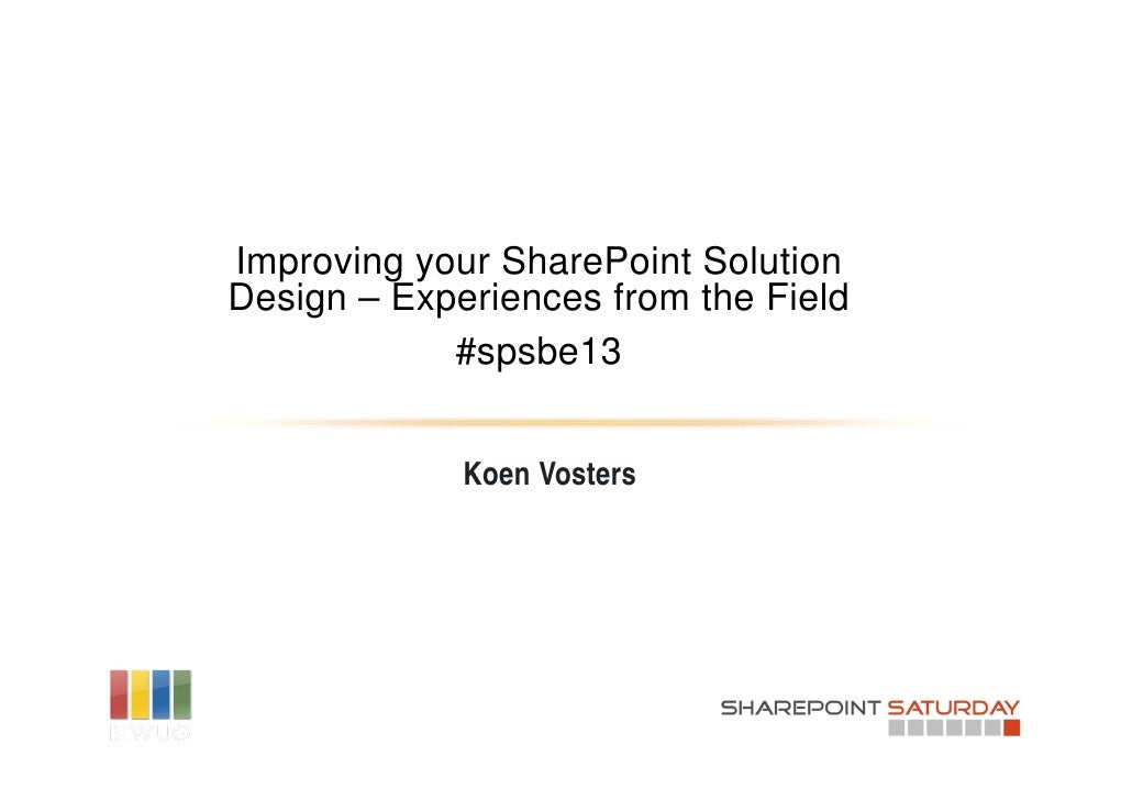 Improving your SharePoint SolutionDesign – Experiences from the Field            #spsbe13             Koen Vosters
