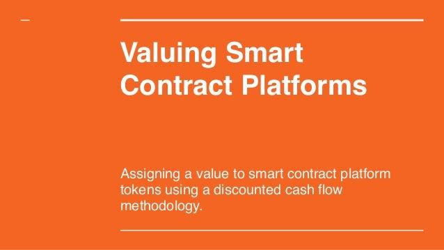 Valuing Smart Contract Platforms Assigning a value to smart contract platform tokens using a discounted cash flow methodol...