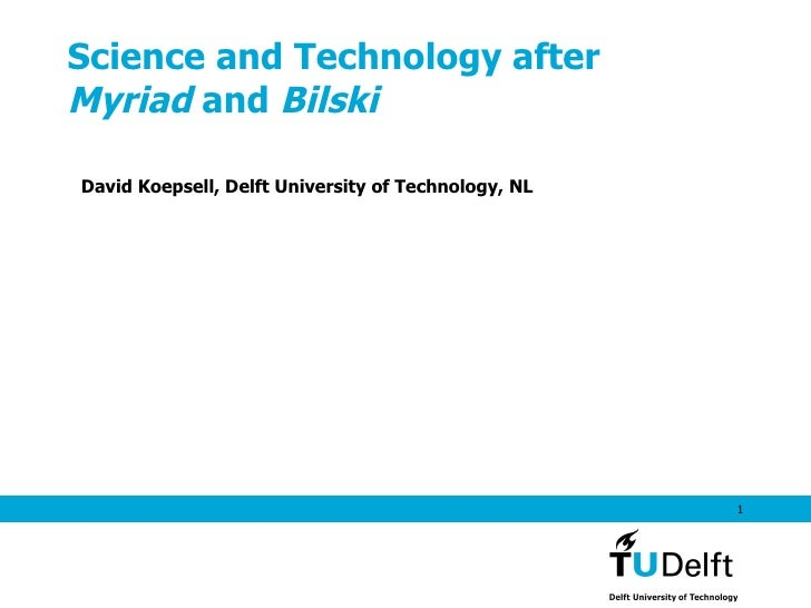 Science and Technology after Myriad  and  Bilski David Koepsell, Delft University of Technology, NL