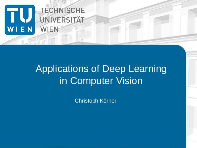 Applications of Deep Learning in Computer Vision Christoph Körner
