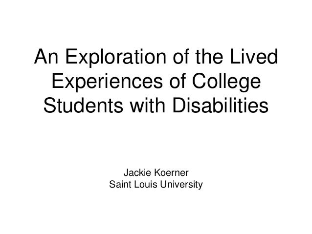An Exploration of the Lived Experiences of College Students with Disabilities Jackie Koerner Saint Louis University