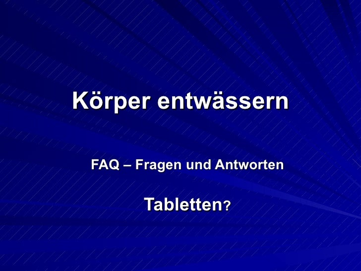 Körper entwässern FAQ – Fragen und Antworten Tabletten ?