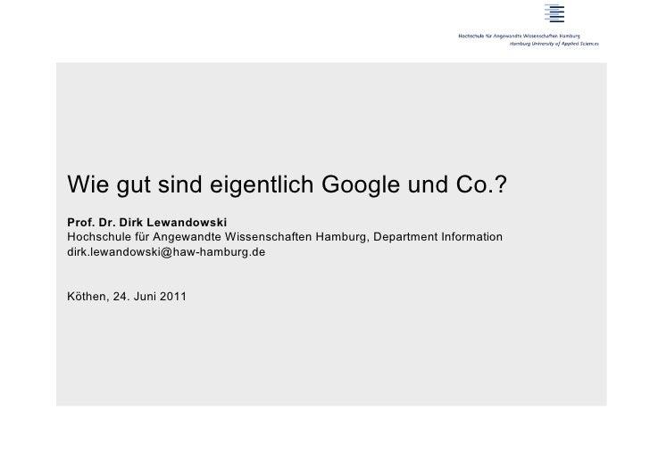 Wie gut sind eigentlich Google und Co.?Prof. Dr. Dirk LewandowskiHochschule für Angewandte Wissenschaften Hamburg, Departm...