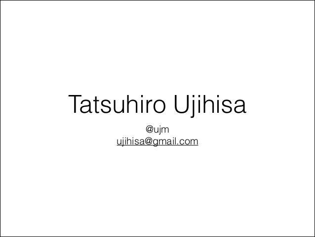 Tatsuhiro Ujihisa @ujm ujihisa@gmail.com