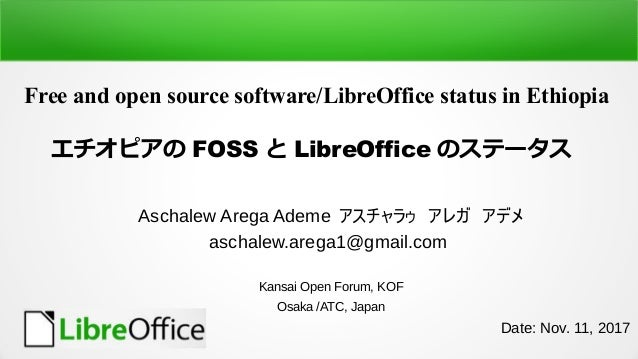 Free and open source software/LibreOffice status in Ethiopia エチオピアの FOSS と LibreOffice のステータス Aschalew Arega Ademe アスチャラゥ ...