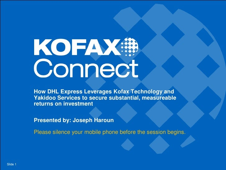 How DHL Express Leverages Kofax Technology and          Yakidoo Services to secure substantial, measureable          retur...