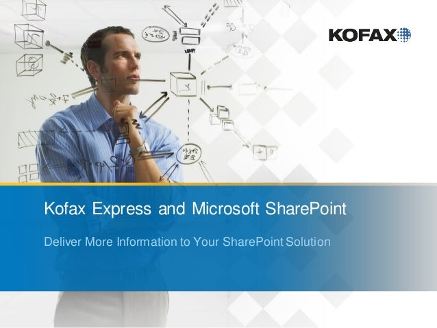 Kofax Express and Microsoft SharePointDeliver More Information to Your SharePoint Solution