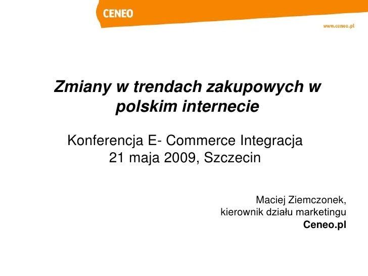 Zmiany w trendach zakupowych w        polskim internecie   Konferencja E- Commerce Integracja        21 maja 2009, Szczeci...