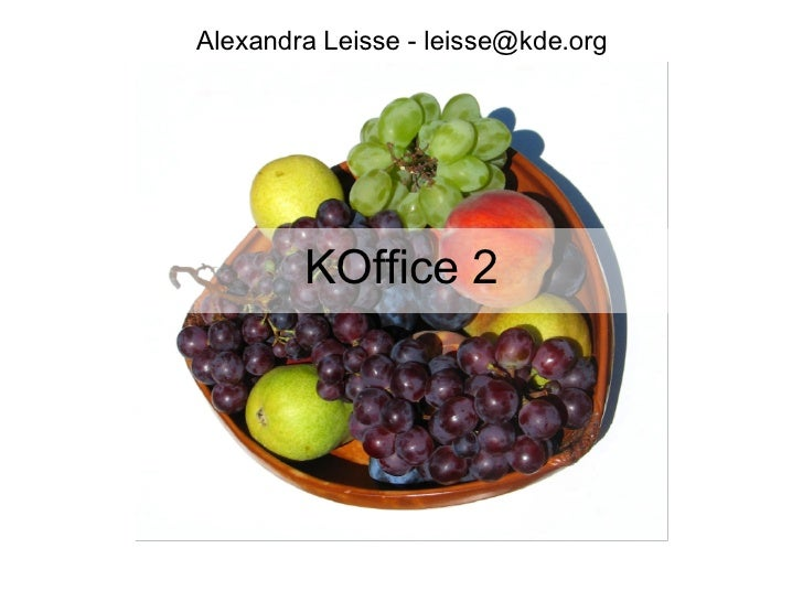 KOffice 2 Alexandra Leisse -leisse@kde.org