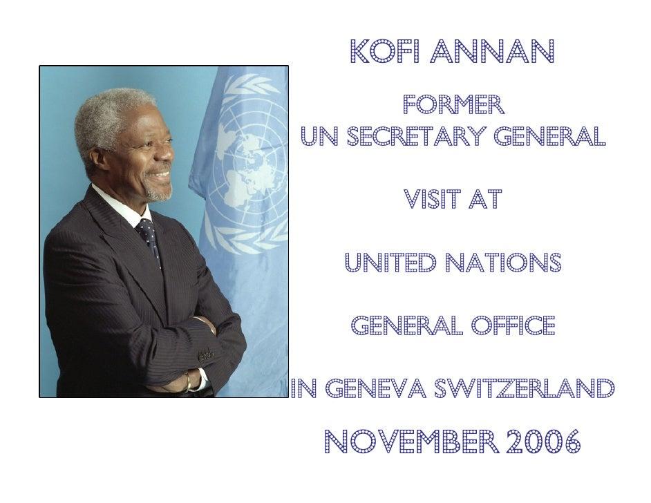KOFI ANNAN        Former UN Secretary GENERAL         VISIT AT     UNITED NATIONS     GENERAL OFFICE  IN GENEVA SWITZERLAN...
