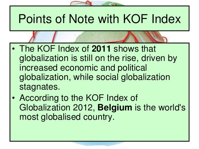 Advantages of KOF • The index allows comparing degree and changes in globalization over a large number of countries and mo...