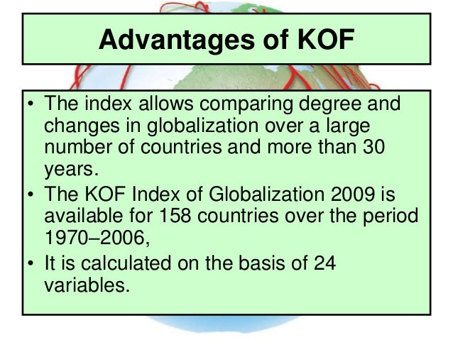 Advantages of KOF Index • employing the weighted individual data series instead of using the aggregated lower-level global...