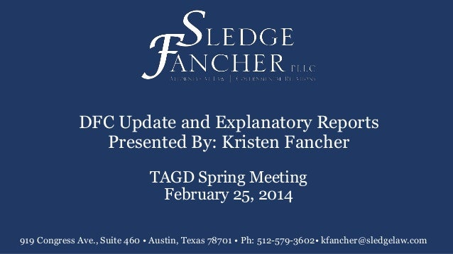 DFC Update and Explanatory Reports Presented By: Kristen Fancher TAGD Spring Meeting February 25, 2014 919 Congress Ave., ...