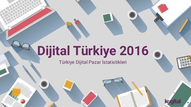 Dijital Türkiye 2016 Türkiye Dijital Pazar İstatistikleri