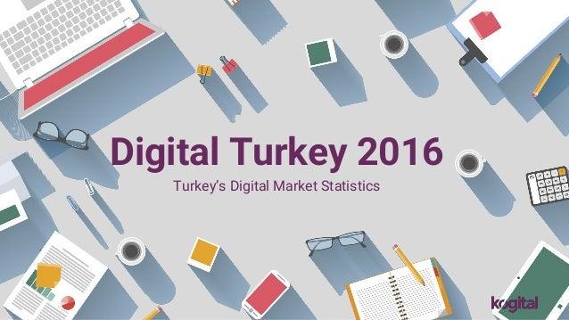 Digital Turkey 2016 Turkey's Digital Market Statistics