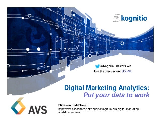 Digital Marketing Analytics:Put your data to work@Kognitio @BizVizWizJoin the discussion: #DigiMktSlides on SlideShare:htt...