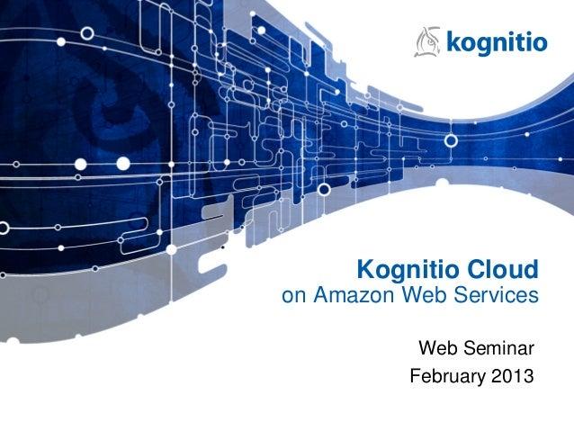 Kognitio Cloudon Amazon Web Services           Web Seminar          February 2013