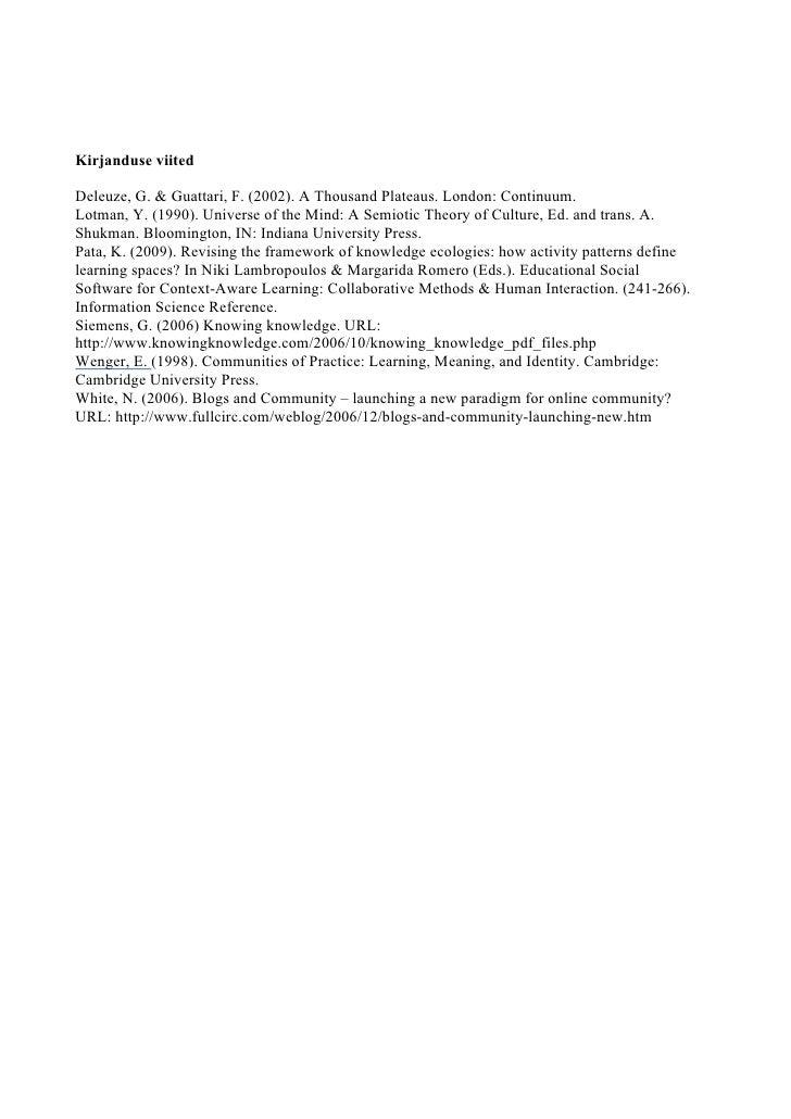 Kirjanduse viited  Deleuze, G. & Guattari, F. (2002). A Thousand Plateaus. London: Continuum. Lotman, Y. (1990). Universe ...